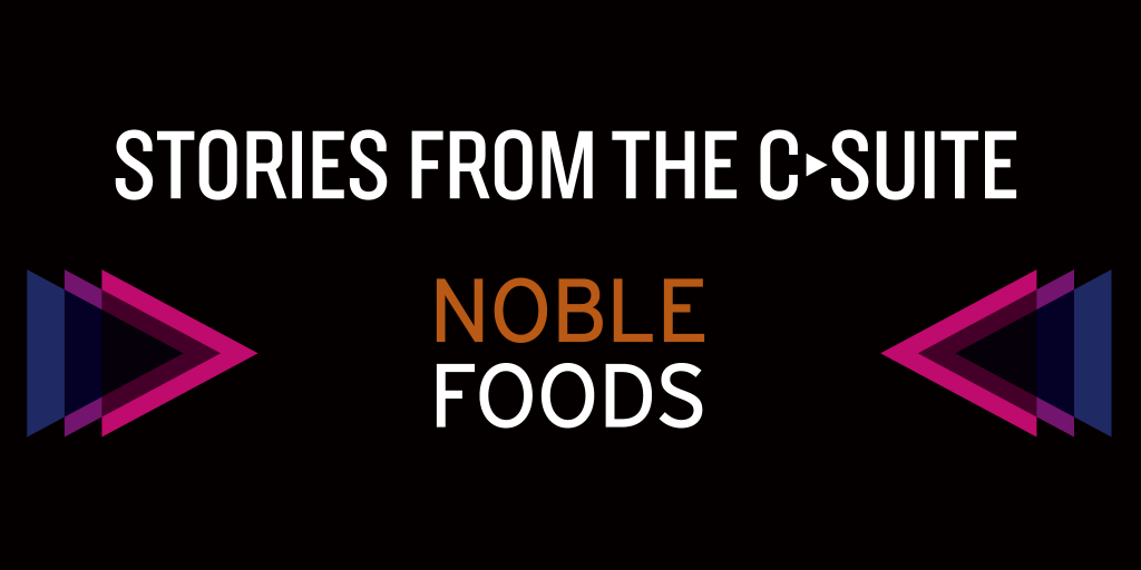 Stories from the C-suite: Noble Foods